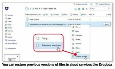 You can restore previous versions of files In cloud services Uke Dropbox