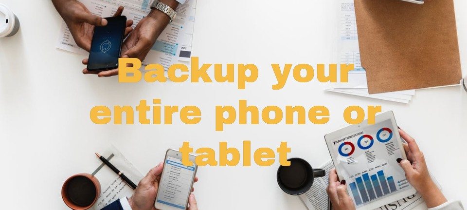 Backup your entire phone or tablet to your PC